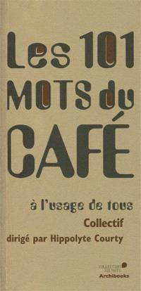 Les 101 mots du café : à l'usage de tous
