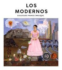 Los modernos : dialogues France-Mexique