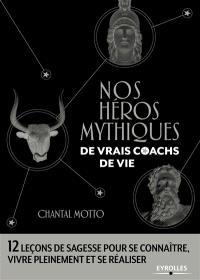 Nos héros mythiques, de vrais coachs de vie : 12 leçons de sagesse pour se connaître, vivre pleinement et se réaliser