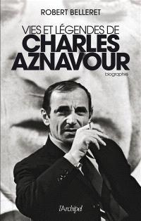 Vies et légendes de Charles Aznavour : biographie