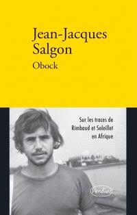 Obock : Rimbaud et Soleillet en Afrique : récit