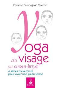Yoga du visage ou cirsan-kriya : exercices pratiques & massages et entretiens quotidiens