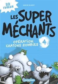 Les super méchants. Volume 4, Opération chatons zombies