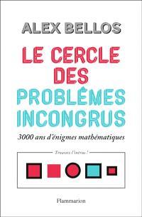 Le cercle des problèmes incongrus : 3.000 ans d'énigmes mathématiques