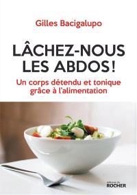 Lâchez-nous les abdos ! : un corps détendu et tonique grâce à l'alimentation
