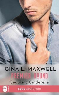 Premier round. Volume 1, Seducing Cinderella
