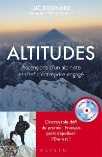 Altitudes : ascensions d'un alpiniste et chef d'entreprise engagé