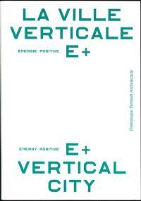 La ville verticale E+ énergie positive = E+ energy positive vertical city