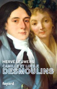 Camille et Lucile Desmoulins : un rêve de république