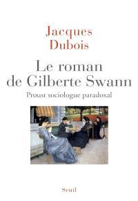 Le roman de Gilberte Swann : Proust sociologue paradoxal