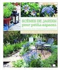 Scènes de jardin pour petits espaces : 15 modèles avec conseils et portraits de plantes
