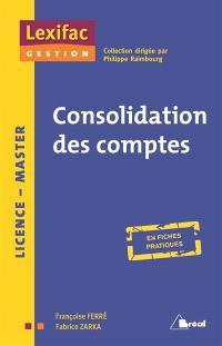 Les comptes consolidés : l'essentiel en fiches + cas, en fiches pratiques : BTS, IUT, licence, master