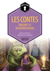 Les contes : origines et interprétations : savoir les décrypter et comprendre leur symbolique
