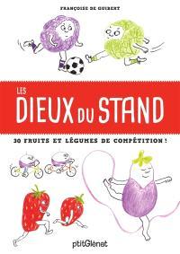 Les dieux du stand : 30 fruits et légumes de compétition !