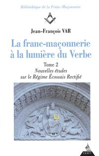 La franc-maçonnerie à la lumière du Verbe. Volume 2, Nouvelles études sur le régime écossais rectifié