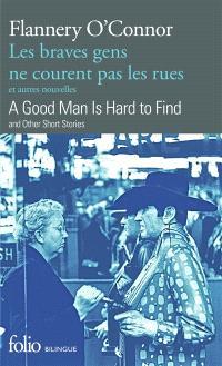 Les braves gens ne courent pas les rues : et autres nouvelles = A good man is hard to find : and other short stories