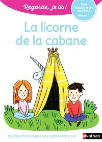 La licorne de la cabane : une histoire à lire tout seul, niveau 1