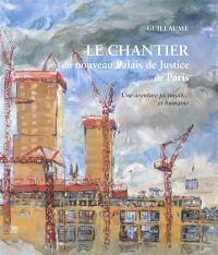 Le chantier du nouveau Palais de justice de Paris : une aventure picturale... et humaine
