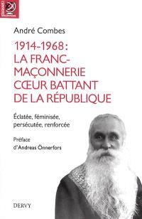 1914-1968 : la franc-maçonnerie, coeur battant de la République : éclatée, féminisée, persécutée, renforcée...