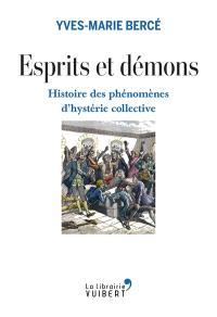 Esprits et démons : histoire des phénomènes d'hystérie collective