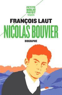 Nicolas Bouvier : l'oeil qui écrit : biographie