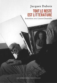 Tout le reste est littérature : entretiens avec Laurent Demoulin