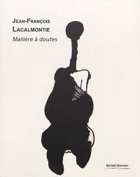Jean-François Lacalmontie : matière à doutes