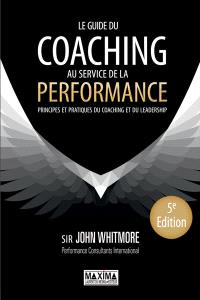 Le guide du coaching au service de la performance : principes et pratiques du coaching et du leadership