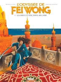 L'odyssée de Fei Wong. Volume 1, Les mille et une nuits au Caire