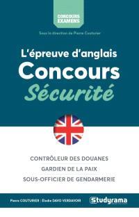 L'épreuve d'anglais : concours sécurité : contrôleur des douanes, gardien de la paix, sous-officier de gendarmerie