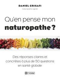 Qu'en pense mon naturopathe ?  : des réponses claires et concrètes à 40 questions en santé globale