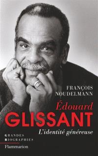 Edouard Glissant : l'identité généreuse