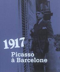 1917 : Picasso à Barcelone : exposition, Barcelone, Museu Picasso, du 25 octobre 2017 au 28 janvier 2018