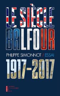 Le siècle Balfour (1917-2017) : essai