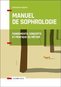 Manuel de sophrologie : fondements, concepts et pratique du métier