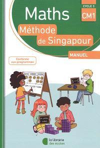 Maths, méthode de Singapour, cycle 3, CM1 : manuel : conforme aux programmes