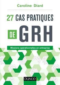 27 cas pratiques de GRH : missions opérationnelles en entreprise