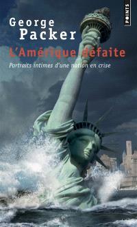 L'Amérique défaite : portraits intimes d'une nation en crise