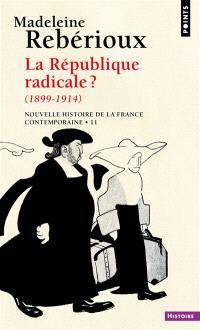 Nouvelle histoire de la France contemporaine. Volume 11, La République radicale ? : 1899-1914