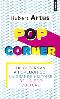 Pop corner : de Superman à Pokémon Go : la grande histoire de la pop culture