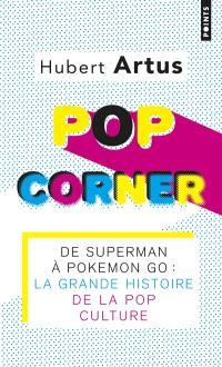 Pop corner : de Superman à Pokémon Go : la grande histoire de la pop culture