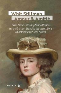 Amour & amitié : où la fascinante lady Susan Vernon est entièrement blanchie des accusations calomnieuses de Jane Austen