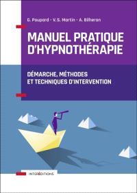 Manuel pratique d'hypnothérapie : démarche, méthodes et techniques d'intervention
