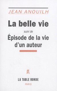 La belle vie; Suivi de Episode de la vie d'un auteur
