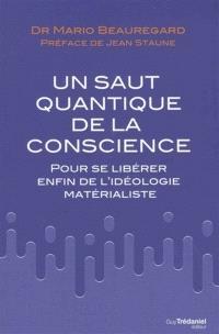 Un saut quantique de la conscience : pour se libérer enfin de l'idéologie matérialiste