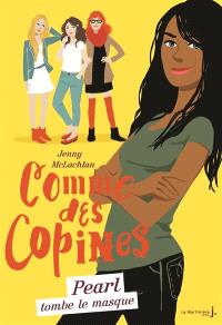 Comme des copines. Volume 4, Pearl tombe le masque