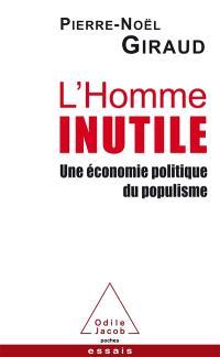 L'homme inutile : une économie politique du populisme
