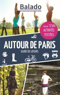 Autour de Paris : guide de loisirs : près de 350 activités testées