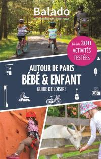 Autour de Paris, bébé & enfant : guide de loisirs : près de 200 activités testées