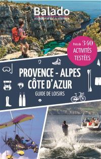 Provence-Alpes Côte d'Azur : guide de loisirs : près de 340 activités testées